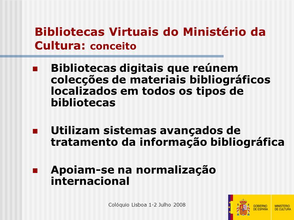 Colóquio Lisboa 1-2 Julho 20082 Bibliotecas Virtuais do Ministério da Cultura: conceito Bibliotecas digitais que reúnem colecções de materiais bibliog