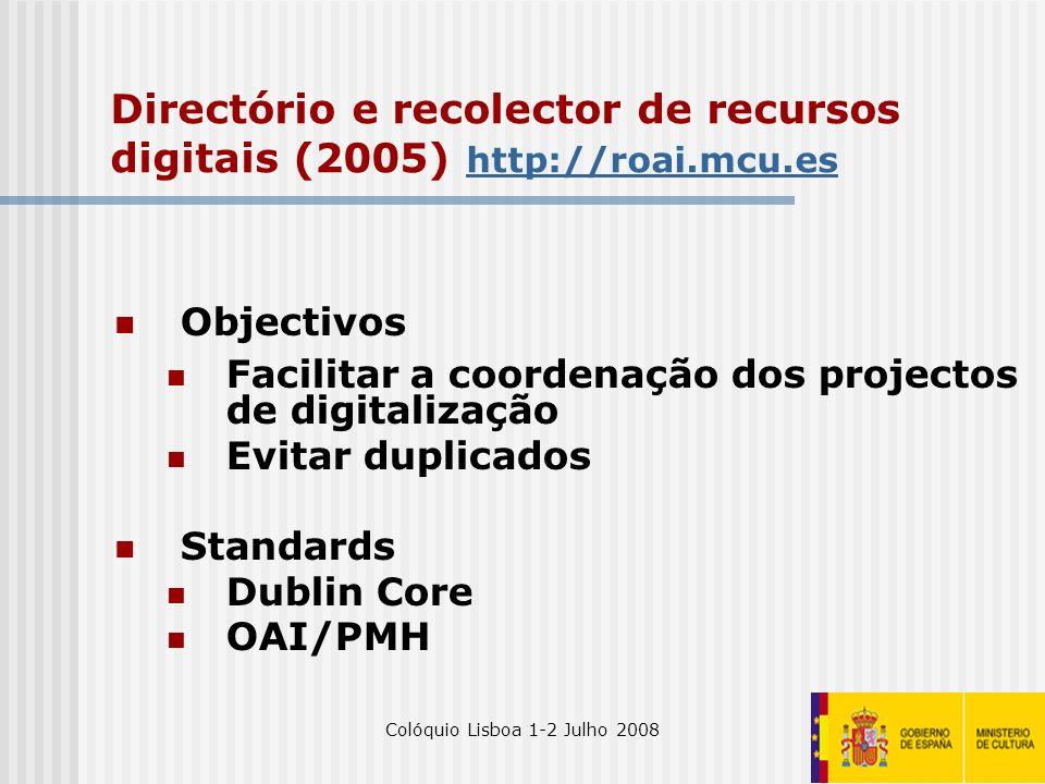 Colóquio Lisboa 1-2 Julho 200821 Directório e recolector de recursos digitais (2005) http://roai.mcu.es http://roai.mcu.es Objectivos Facilitar a coor