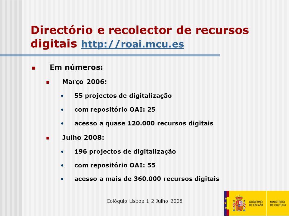 Colóquio Lisboa 1-2 Julho 200822 Directório e recolector de recursos digitais http://roai.mcu.es http://roai.mcu.es Em números: Março 2006: 55 project