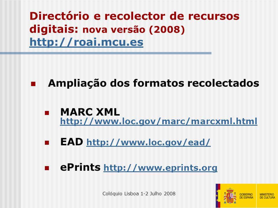 Colóquio Lisboa 1-2 Julho 200823 Directório e recolector de recursos digitais: nova versão (2008) http://roai.mcu.es http://roai.mcu.es Ampliação dos