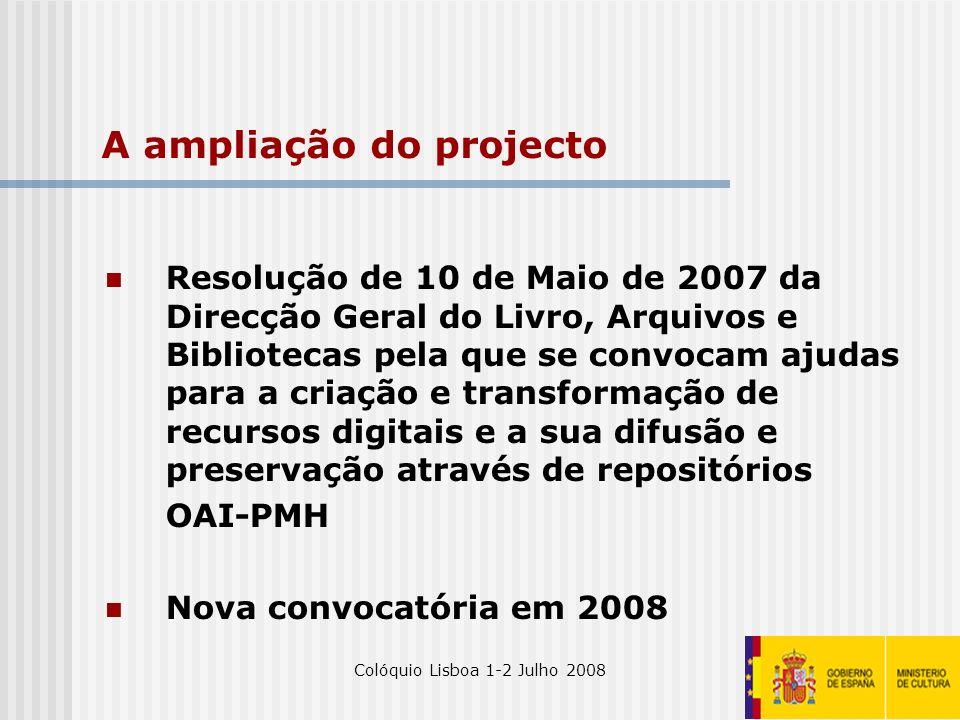 Colóquio Lisboa 1-2 Julho 200825 A ampliação do projecto Resolução de 10 de Maio de 2007 da Direcção Geral do Livro, Arquivos e Bibliotecas pela que s
