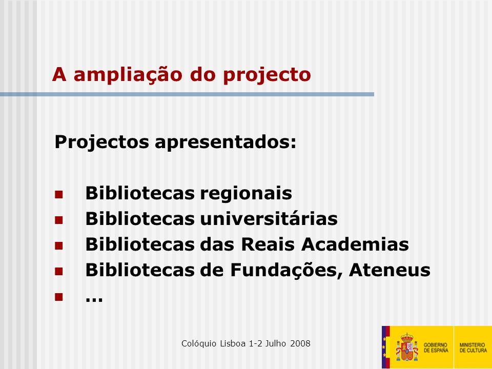 Colóquio Lisboa 1-2 Julho 200826 A ampliação do projecto Projectos apresentados: Bibliotecas regionais Bibliotecas universitárias Bibliotecas das Reai