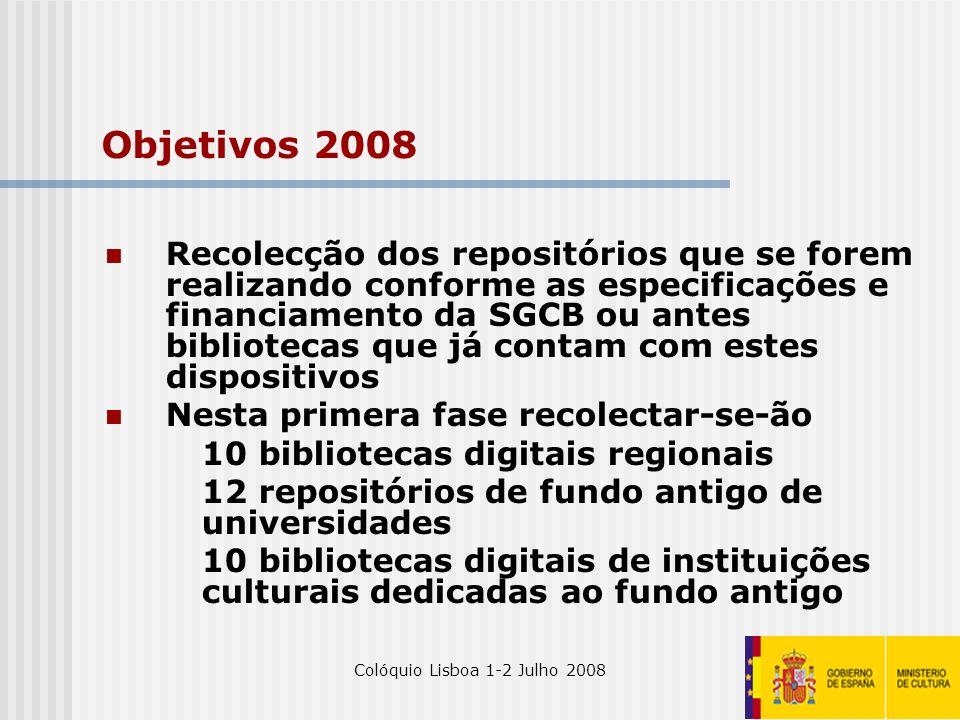 Colóquio Lisboa 1-2 Julho 200828 Objetivos 2008 Recolecção dos repositórios que se forem realizando conforme as especificações e financiamento da SGCB