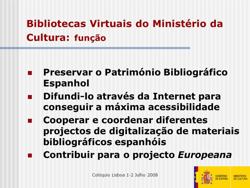 Colóquio Lisboa 1-2 Julho 20083 Bibliotecas Virtuais do Ministério da Cultura: função Preservar o Património Bibliográfico Espanhol Difundi-lo através