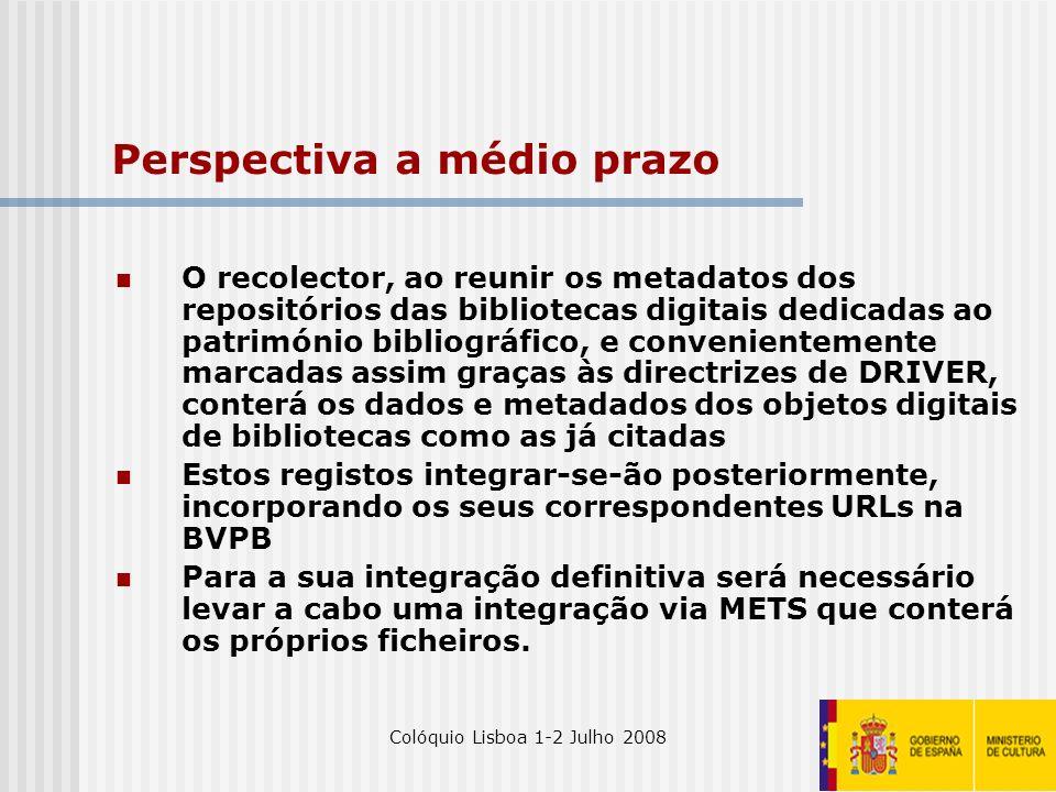 Colóquio Lisboa 1-2 Julho 200831 Perspectiva a médio prazo O recolector, ao reunir os metadatos dos repositórios das bibliotecas digitais dedicadas ao