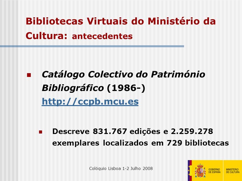 Colóquio Lisboa 1-2 Julho 20084 Bibliotecas Virtuais do Ministério da Cultura: antecedentes Catálogo Colectivo do Património Bibliográfico (1986-) htt