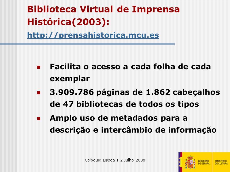 Colóquio Lisboa 1-2 Julho 20085 Biblioteca Virtual de Imprensa Histórica(2003): http://prensahistorica.mcu.es http://prensahistorica.mcu.es Facilita o