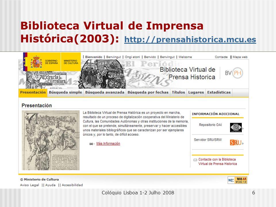 Colóquio Lisboa 1-2 Julho 20086 Biblioteca Virtual de Imprensa Histórica(2003): http://prensahistorica.mcu.es http://prensahistorica.mcu.es