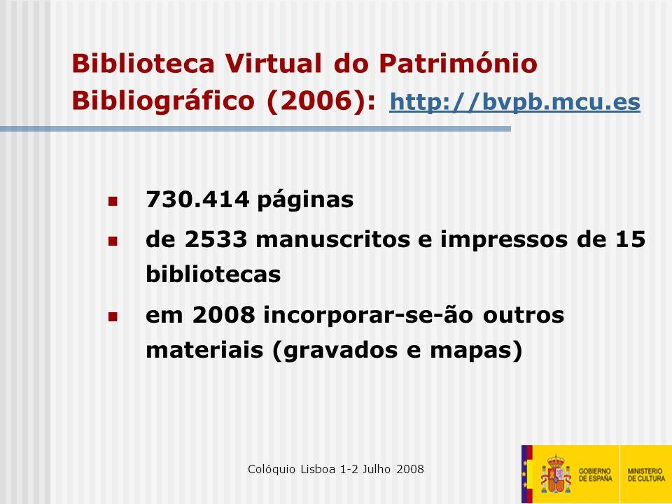 Colóquio Lisboa 1-2 Julho 20087 Biblioteca Virtual do Património Bibliográfico (2006): http://bvpb.mcu.es http://bvpb.mcu.es 730.414 páginas de 2533 m