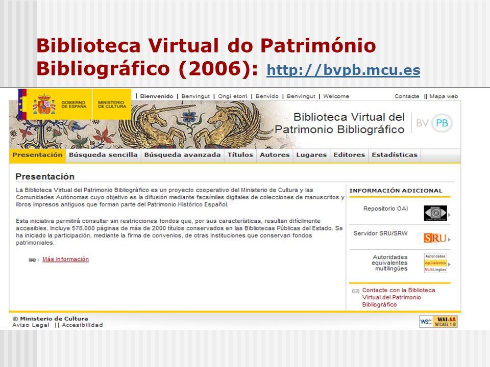 Biblioteca Virtual do Património Bibliográfico (2006): http://bvpb.mcu.es http://bvpb.mcu.es