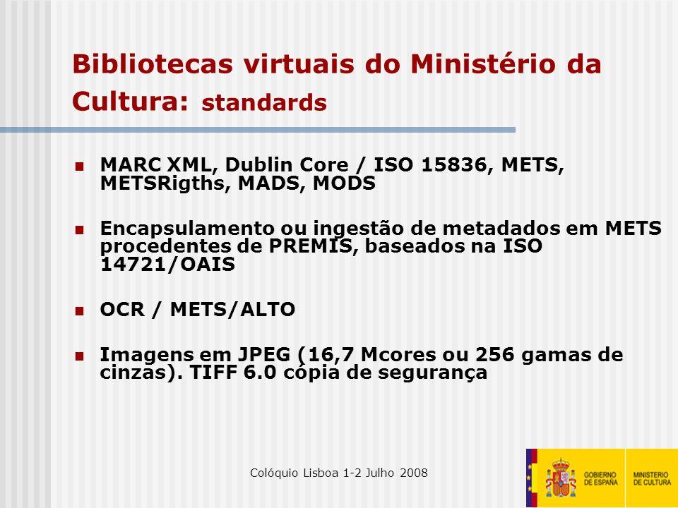 Colóquio Lisboa 1-2 Julho 20089 Bibliotecas virtuais do Ministério da Cultura: standards MARC XML, Dublin Core / ISO 15836, METS, METSRigths, MADS, MO
