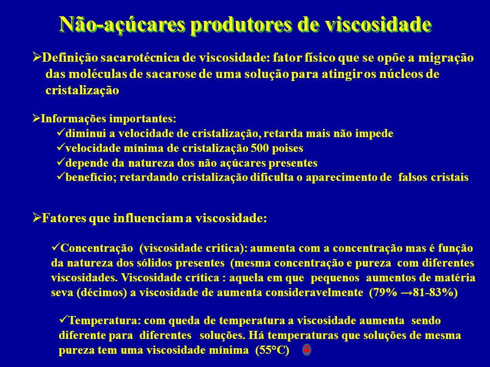 Não-açúcares produtores de viscosidade Definição sacarotécnica de viscosidade: fator físico que se opõe a migração das moléculas de sacarose de uma so