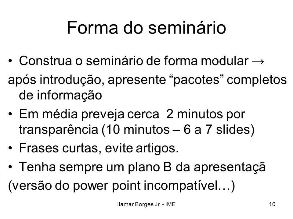 Itamar Borges Jr. - IME10 Forma do seminário Construa o seminário de forma modular após introdução, apresente pacotes completos de informação Em média