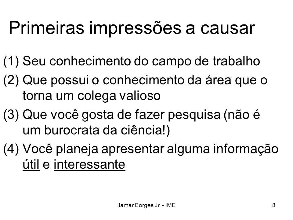 Itamar Borges Jr. - IME8 Primeiras impressões a causar (1)Seu conhecimento do campo de trabalho (2)Que possui o conhecimento da área que o torna um co