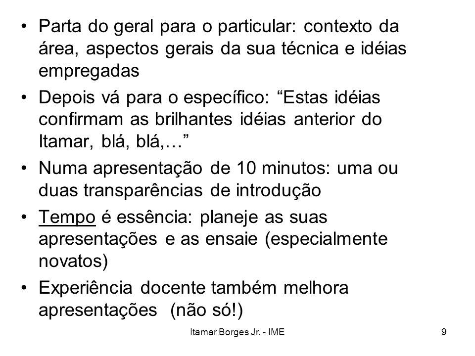 Itamar Borges Jr. - IME9 Parta do geral para o particular: contexto da área, aspectos gerais da sua técnica e idéias empregadas Depois vá para o espec