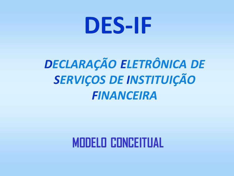 DECLARAÇÃO ELETRÔNICA DE SERVIÇOS DE INSTITUIÇÃO FINANCEIRA DES-IF MODELO CONCEITUAL