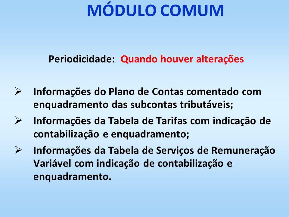MÓDULO COMUM Periodicidade: Quando houver alterações Informações do Plano de Contas comentado com enquadramento das subcontas tributáveis; Informações