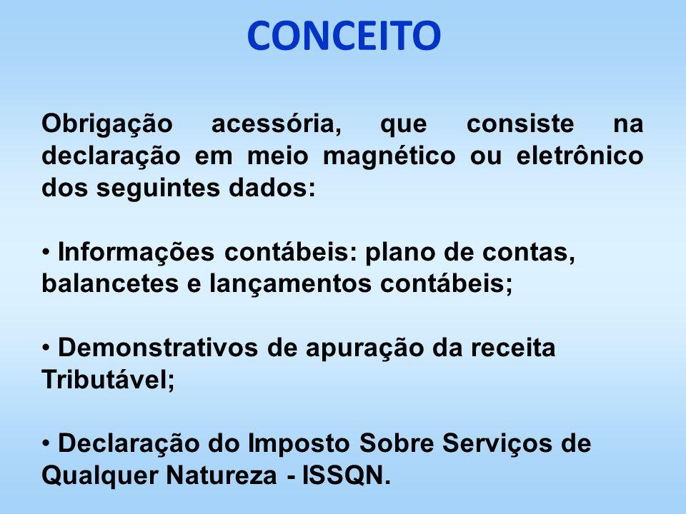 Obrigação acessória, que consiste na declaração em meio magnético ou eletrônico dos seguintes dados: Informações contábeis: plano de contas, balancete