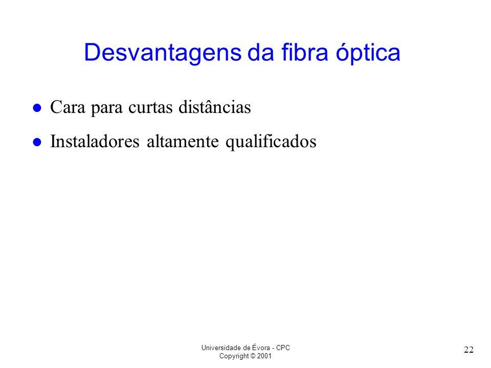 Universidade de Évora - CPC Copyright © 2001 22 l Cara para curtas distâncias l Instaladores altamente qualificados Desvantagens da fibra óptica