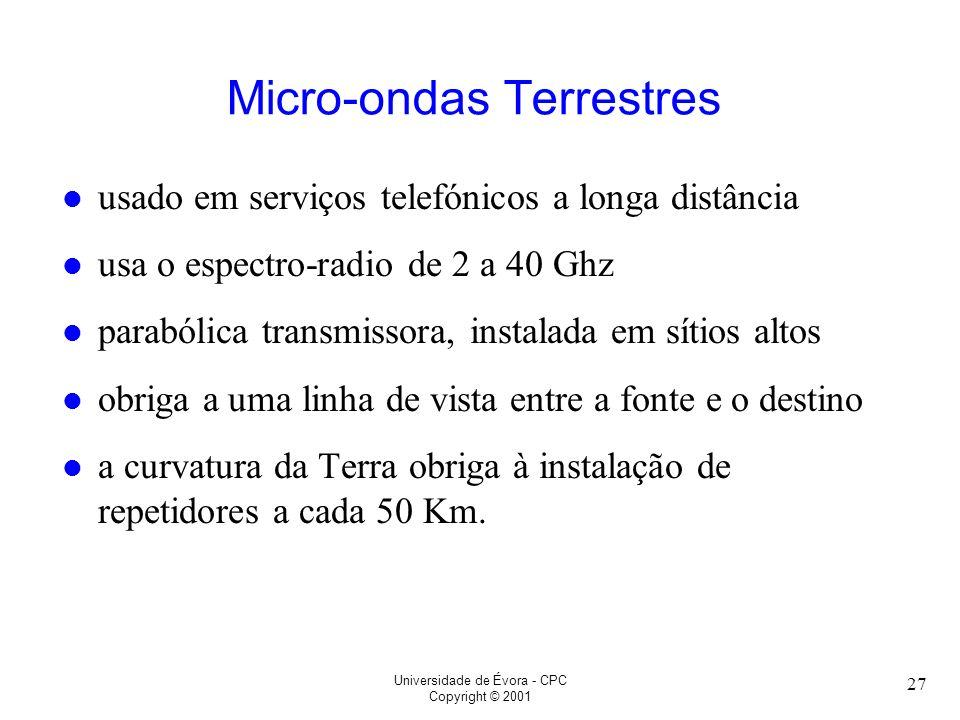 Universidade de Évora - CPC Copyright © 2001 27 Micro-ondas Terrestres l usado em serviços telefónicos a longa distância l usa o espectro-radio de 2 a