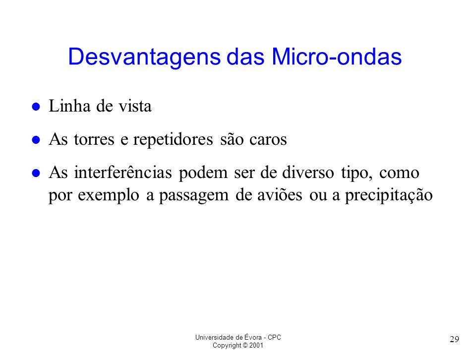 Universidade de Évora - CPC Copyright © 2001 29 Desvantagens das Micro-ondas l Linha de vista l As torres e repetidores são caros l As interferências