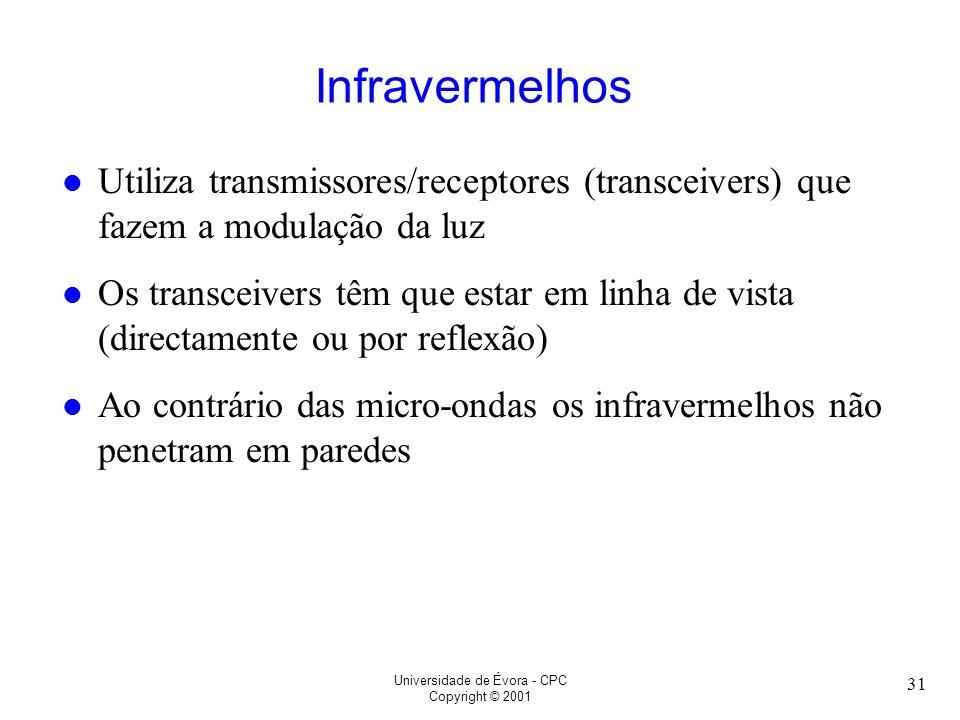 Universidade de Évora - CPC Copyright © 2001 31 Infravermelhos l Utiliza transmissores/receptores (transceivers) que fazem a modulação da luz l Os tra