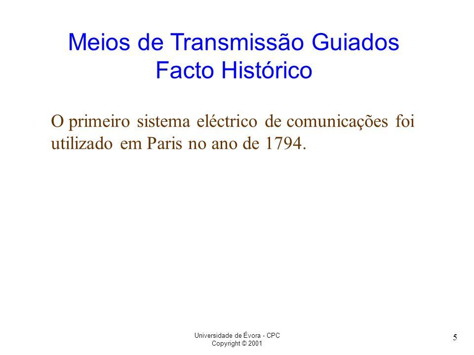 Universidade de Évora - CPC Copyright © 2001 5 Meios de Transmissão Guiados Facto Histórico O primeiro sistema eléctrico de comunicações foi utilizado