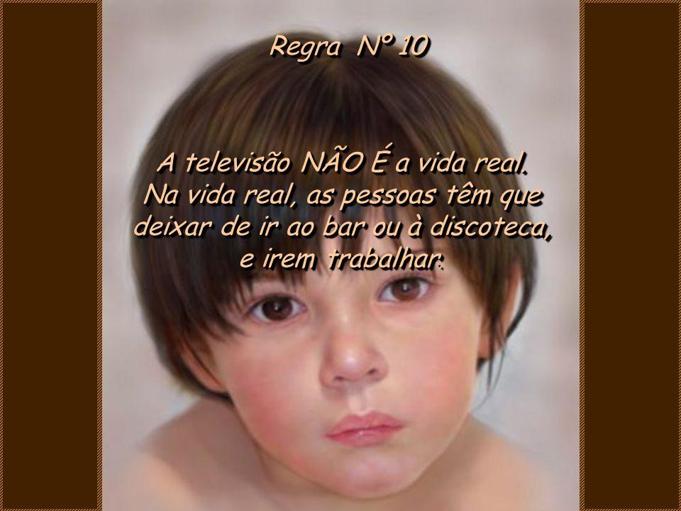 Regra Nº 10 A televisão NÃO É a vida real.