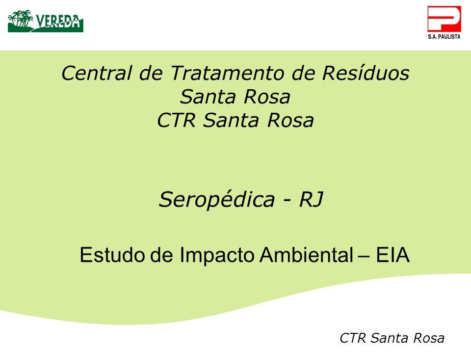 CTR Santa Rosa Central de Tratamento de Resíduos Santa Rosa CTR Santa Rosa Estudo de Impacto Ambiental – EIA Seropédica - RJ