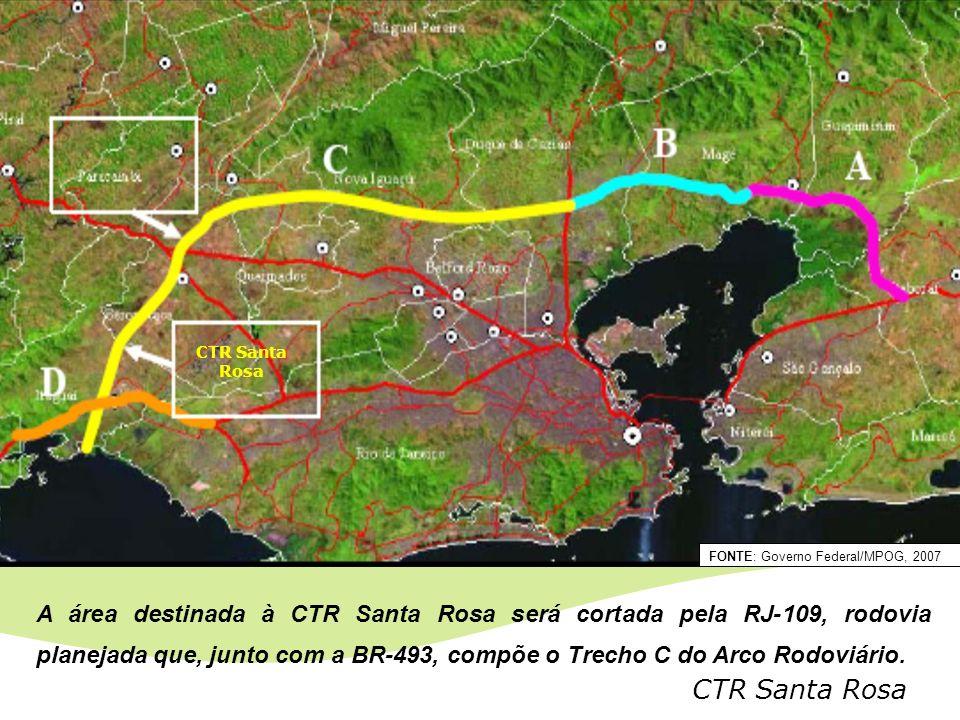 CTR Santa Rosa FONTE: Governo Federal/MPOG, 2007 A área destinada à CTR Santa Rosa será cortada pela RJ-109, rodovia planejada que, junto com a BR-493