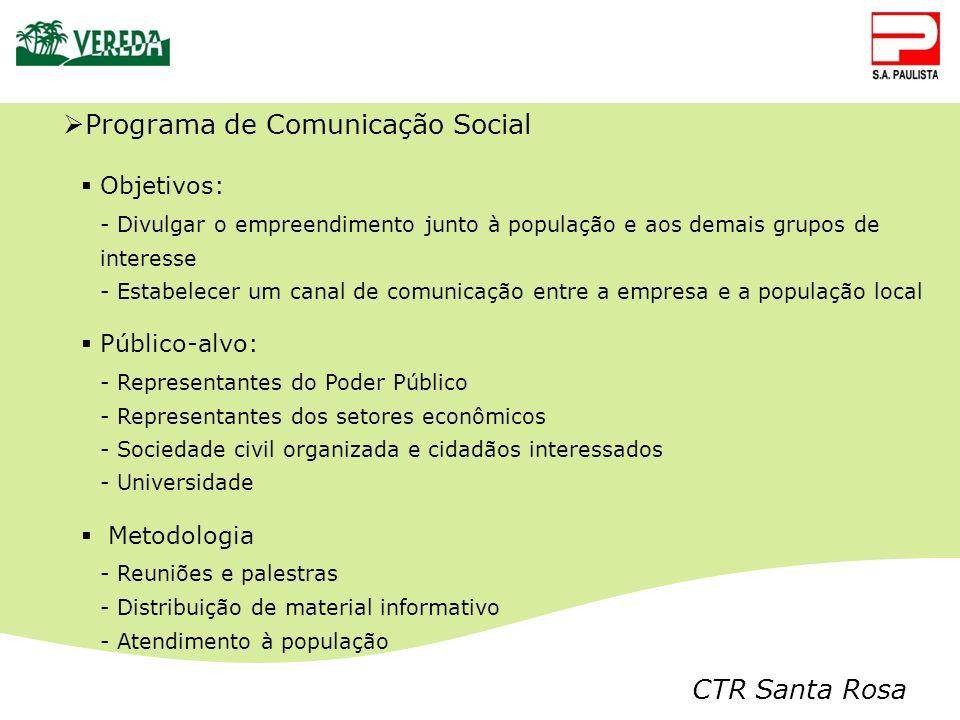 CTR Santa Rosa Programa de Comunicação Social Objetivos: - Divulgar o empreendimento junto à população e aos demais grupos de interesse - Estabelecer