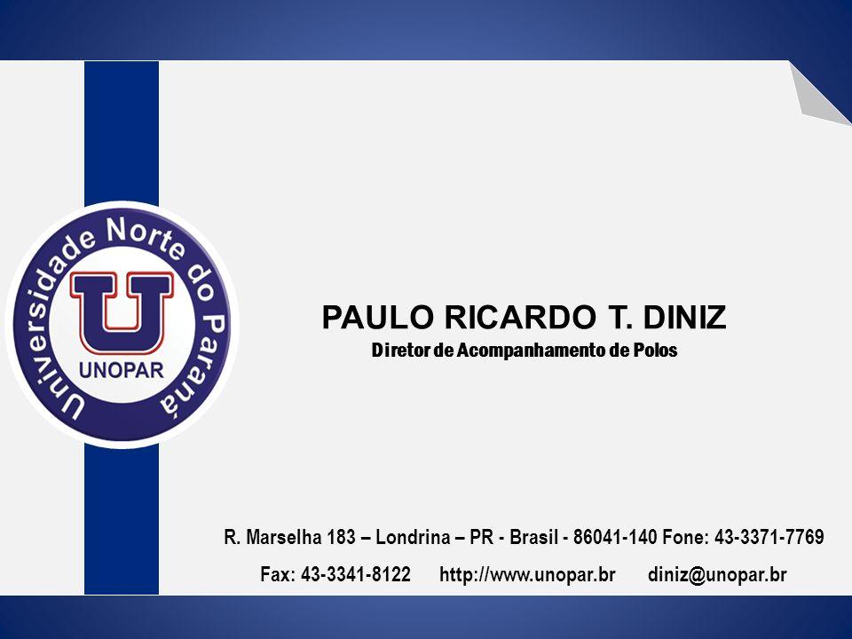 PAULO RICARDO T. DINIZ Diretor de Acompanhamento de Polos R. Marselha 183 – Londrina – PR - Brasil - 86041-140 Fone: 43-3371-7769 Fax: 43-3341-8122 ht