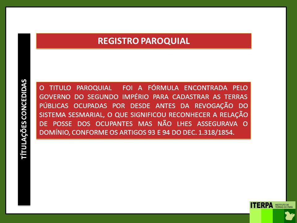 TÍTULAÇÕES CONCEDIDAS REGISTRO PAROQUIAL O TITULO PAROQUIAL FOI A FÓRMULA ENCONTRADA PELO GOVERNO DO SEGUNDO IMPÉRIO PARA CADASTRAR AS TERRAS PÚBLICAS