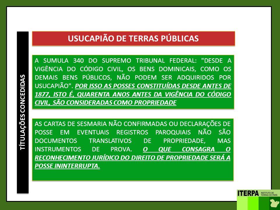 TÍTULAÇÕES CONCEDIDAS USUCAPIÃO DE TERRAS PÚBLICAS A SUMULA 340 DO SUPREMO TRIBUNAL FEDERAL: