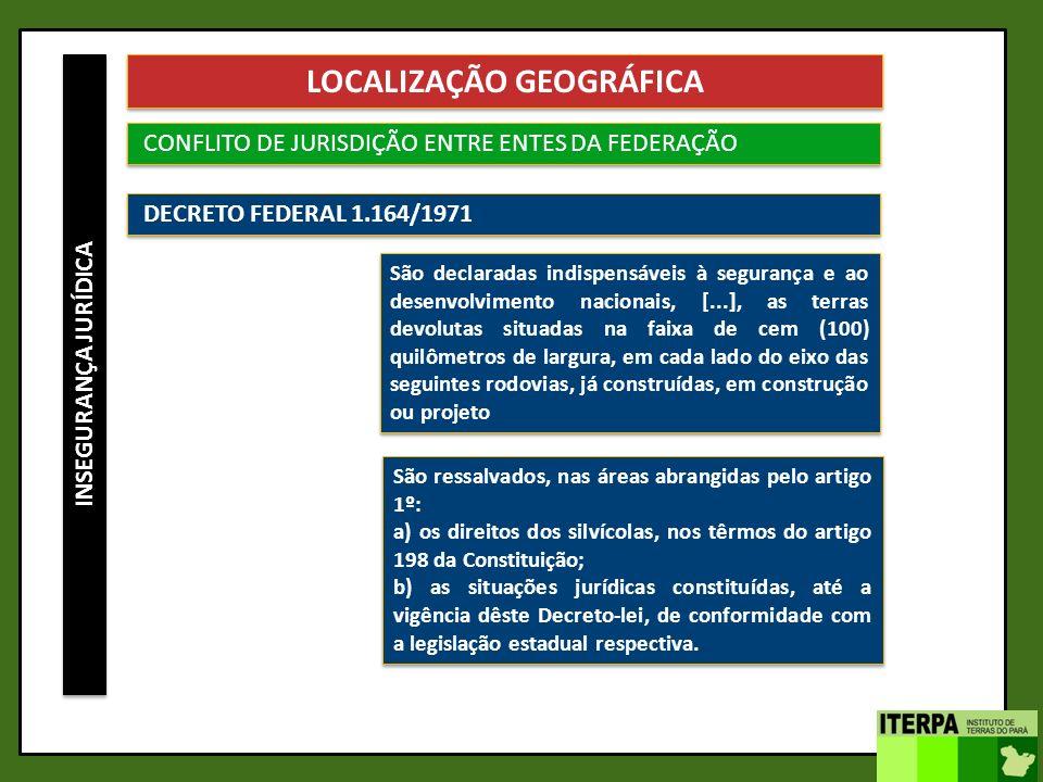 INSEGURANÇA JURÍDICA LOCALIZAÇÃO GEOGRÁFICA CONFLITO DE JURISDIÇÃO ENTRE ENTES DA FEDERAÇÃO DECRETO FEDERAL 1.164/1971 São declaradas indispensáveis à