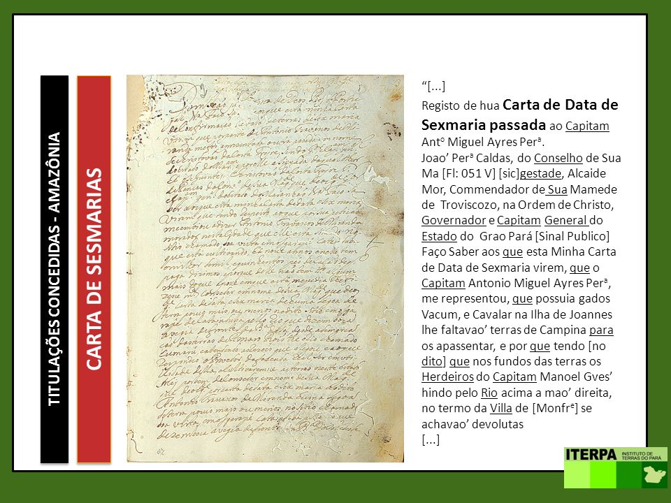 TITULAÇÕES CONCEDIDAS - AMAZÔNIA CARTA DE SESMARIAS [...] Registo de hua Carta de Data de Sexmaria passada ao Capitam Ant o Miguel Ayres Per a. Joao P