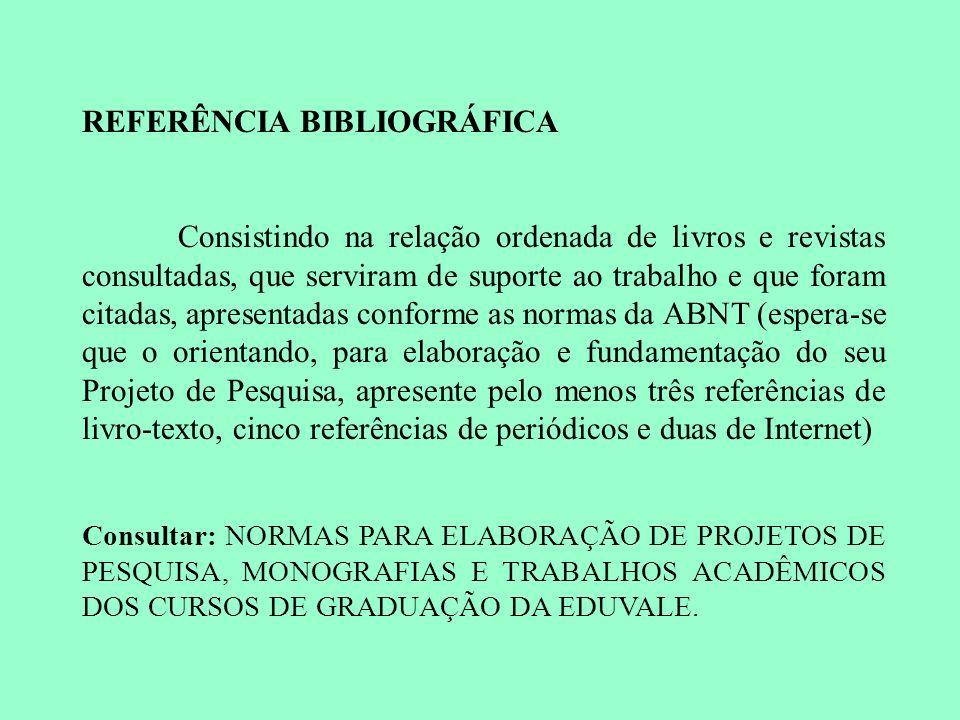 REFERÊNCIA BIBLIOGRÁFICA Consistindo na relação ordenada de livros e revistas consultadas, que serviram de suporte ao trabalho e que foram citadas, ap