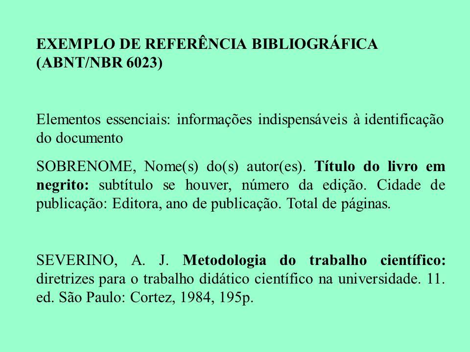 EXEMPLO DE REFERÊNCIA BIBLIOGRÁFICA (ABNT/NBR 6023) Elementos essenciais: informações indispensáveis à identificação do documento SOBRENOME, Nome(s) d