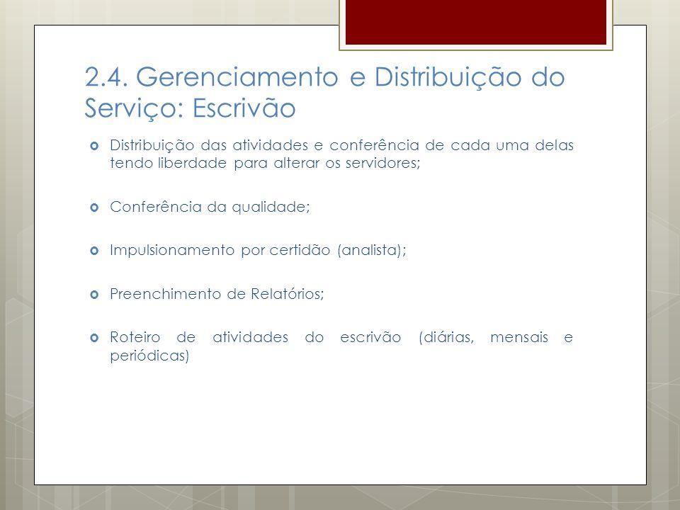 2.4. Gerenciamento e Distribuição do Serviço: Escrivão Distribuição das atividades e conferência de cada uma delas tendo liberdade para alterar os ser