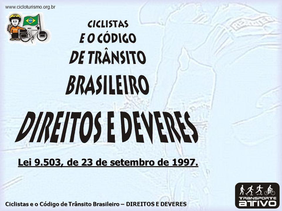 Ciclistas e o Código de Trânsito Brasileiro – DIREITOS E DEVERES www.cicloturismo.org.br Lei 9.503, de 23 de setembro de 1997.