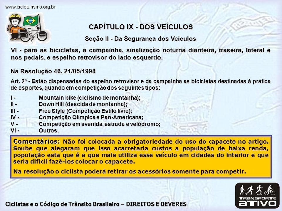 Ciclistas e o Código de Trânsito Brasileiro – DIREITOS E DEVERES www.cicloturismo.org.br Na Resolução 46, 21/05/1998 Art. 2º - Estão dispensadas do es