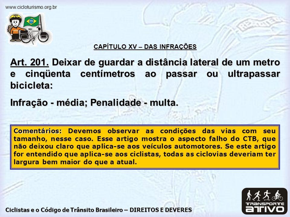 Ciclistas e o Código de Trânsito Brasileiro – DIREITOS E DEVERES www.cicloturismo.org.br CAPÍTULO XV – DAS INFRAÇÕES Art. 201. Deixar de guardar a dis
