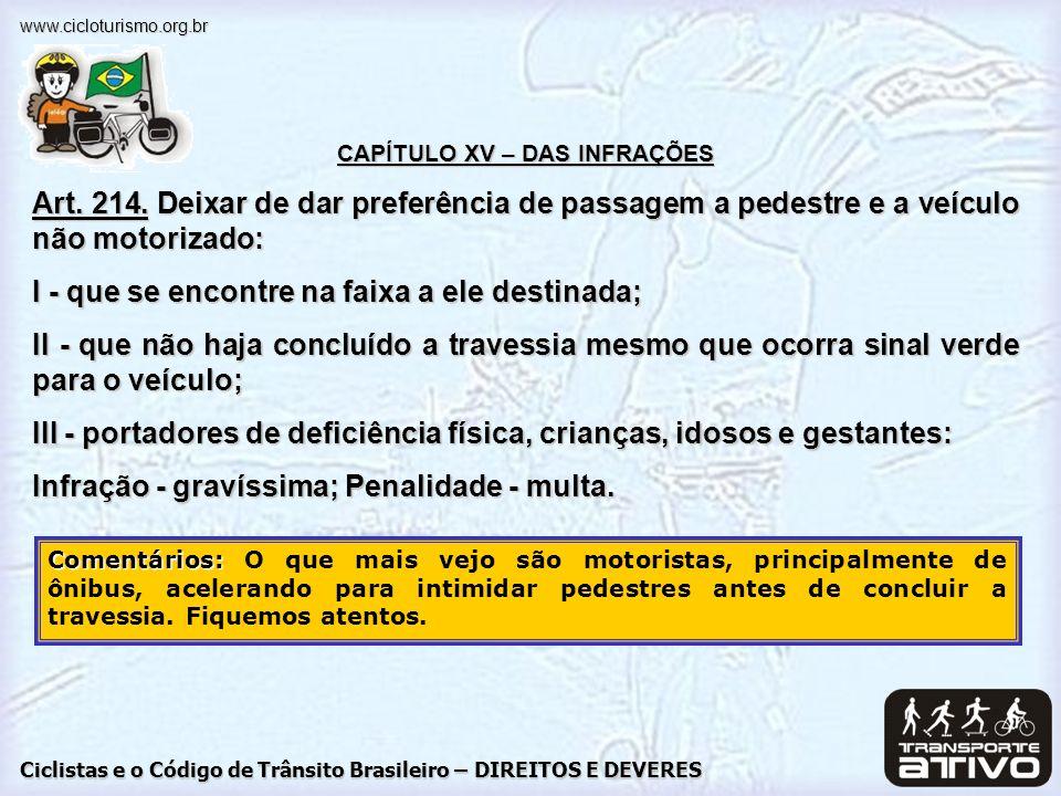Ciclistas e o Código de Trânsito Brasileiro – DIREITOS E DEVERES www.cicloturismo.org.br CAPÍTULO XV – DAS INFRAÇÕES Art. 214. Deixar de dar preferênc