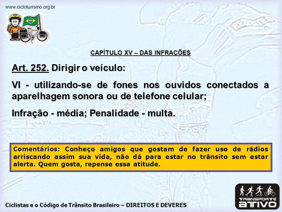 Ciclistas e o Código de Trânsito Brasileiro – DIREITOS E DEVERES www.cicloturismo.org.br CAPÍTULO XV – DAS INFRAÇÕES Art. 252. Dirigir o veículo: VI -