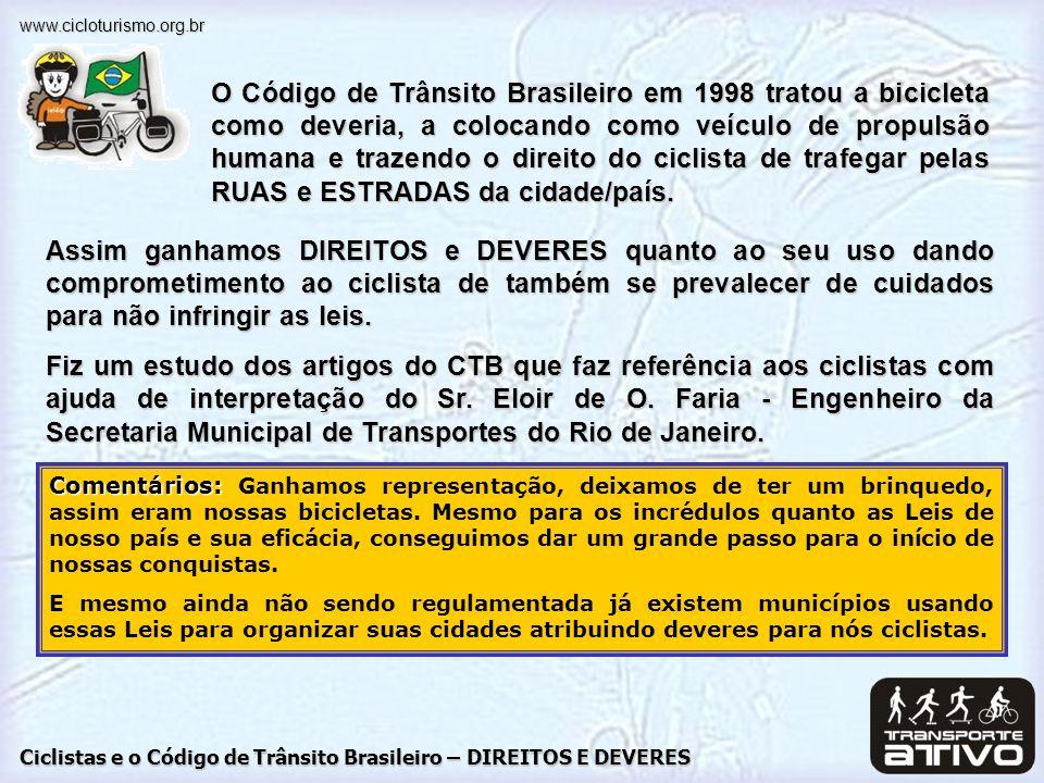Ciclistas e o Código de Trânsito Brasileiro – DIREITOS E DEVERES www.cicloturismo.org.br Assim ganhamos DIREITOS e DEVERES quanto ao seu uso dando com