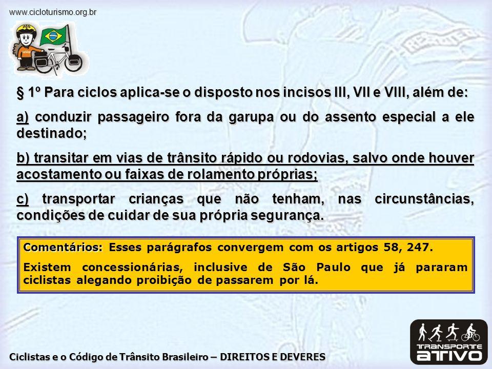 Ciclistas e o Código de Trânsito Brasileiro – DIREITOS E DEVERES www.cicloturismo.org.br § 1º Para ciclos aplica-se o disposto nos incisos III, VII e