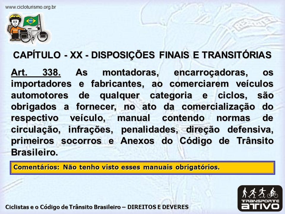 Ciclistas e o Código de Trânsito Brasileiro – DIREITOS E DEVERES www.cicloturismo.org.br CAPÍTULO - XX - DISPOSIÇÕES FINAIS E TRANSITÓRIAS Art. 338. A