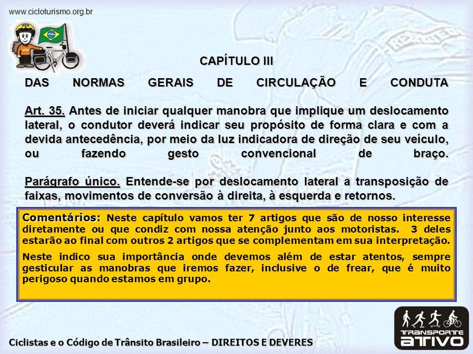 Ciclistas e o Código de Trânsito Brasileiro – DIREITOS E DEVERES www.cicloturismo.org.br CAPÍTULO III DAS NORMAS GERAIS DE CIRCULAÇÃO E CONDUTA Art.38.