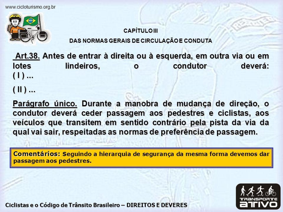 Ciclistas e o Código de Trânsito Brasileiro – DIREITOS E DEVERES www.cicloturismo.org.br CAPÍTULO III DAS NORMAS GERAIS DE CIRCULAÇÃO E CONDUTA Art.38