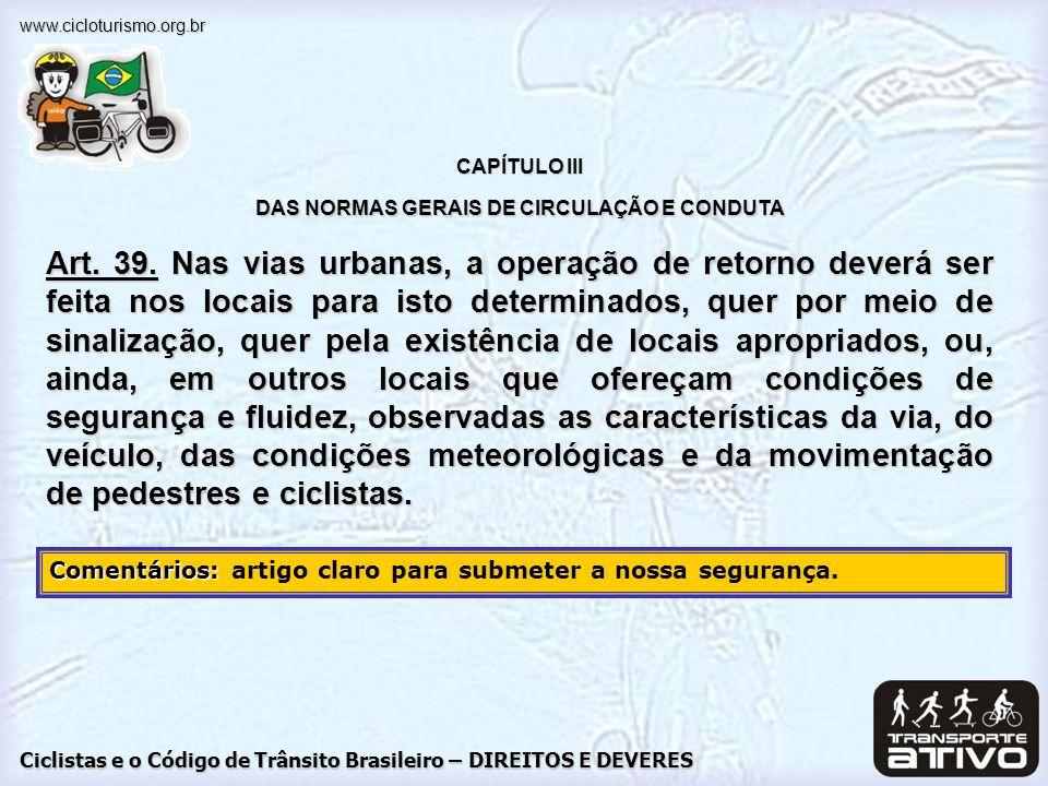 Ciclistas e o Código de Trânsito Brasileiro – DIREITOS E DEVERES www.cicloturismo.org.br CAPÍTULO III DAS NORMAS GERAIS DE CIRCULAÇÃO E CONDUTA Art. 3